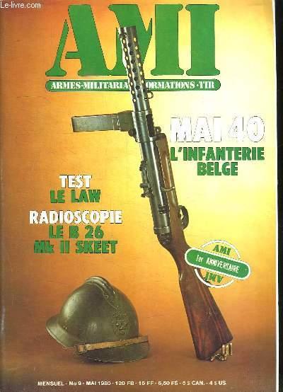 AMI LE MAGAZINE INTERNATIONAL DES ARMES N° 9 MAI 1980. SOMMAIRE: TEST LE LAW; MAI L INFANTERIE BELGE, RADIOSCOPIE LE B 26 MK II STREET, L UNIFORME, LES COIFFURE, LES INSIGNES, LE LIVRET MILITAIRE, L EQUIPEMENT, L ARMEMENT, LES STANDS DE TIR FN, UN COLT...