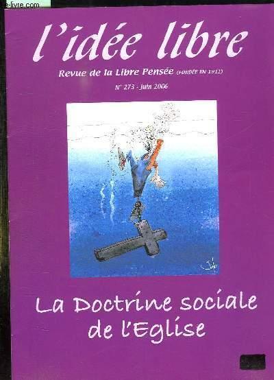 L IDEE LIBRE N° 273 JUIN 2006. SOMMAIRE: LA DOCTRINE SOCIALE DE L EGLISE, PRENETRATION CLERICALE DANS LE MOUVEMENT OUVRIER, LE PERSONNALISME, LE VATICAN ET LA FRANCE ENTRE LES DEUX GUERRES...