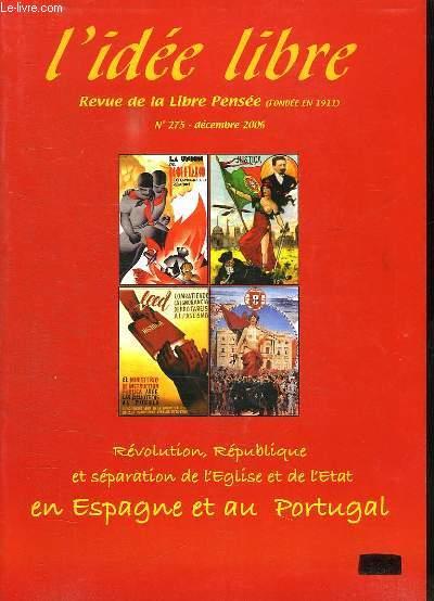 L IDEE LIBRE N° 275 DECEMBRE 2006. SOMMAIRE: REVOLUTION, REPUBLIQUE ET SEPARATION DE L EGLISE ET DE L ETAT EN ESPAGNE ET AU PORTUGAL...