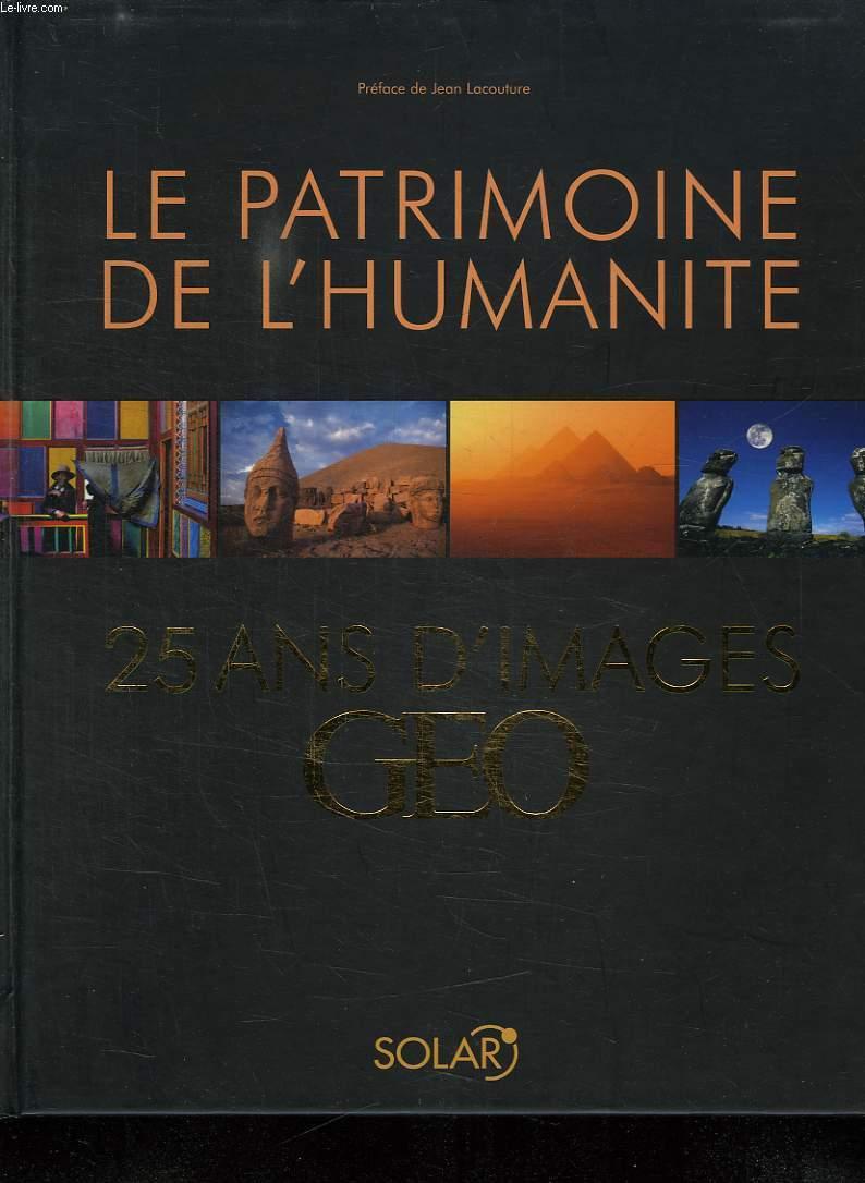 LE PATRIMOINE DE L HUMANITE 25 ANS D IMAGES GEO.