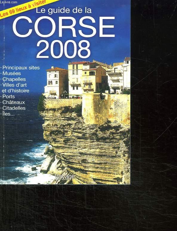 LE GUIDE LA CORSE 2008. PRINCIPAUX SITES , MUSEES, CHAPELLES, VILLES D ART ET D HISTOIRE.