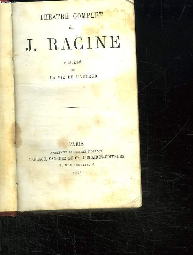 THEATRE COMPLET DE J RACINE PRECEDE DE LA VIE DE L AUTEUR.