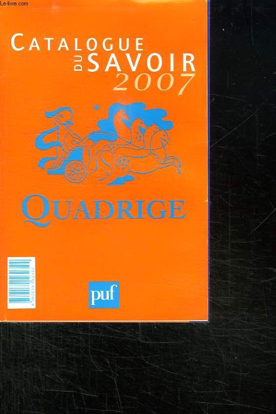 CATALOGUE DU SAVOIR 2007. QUADRIGE.