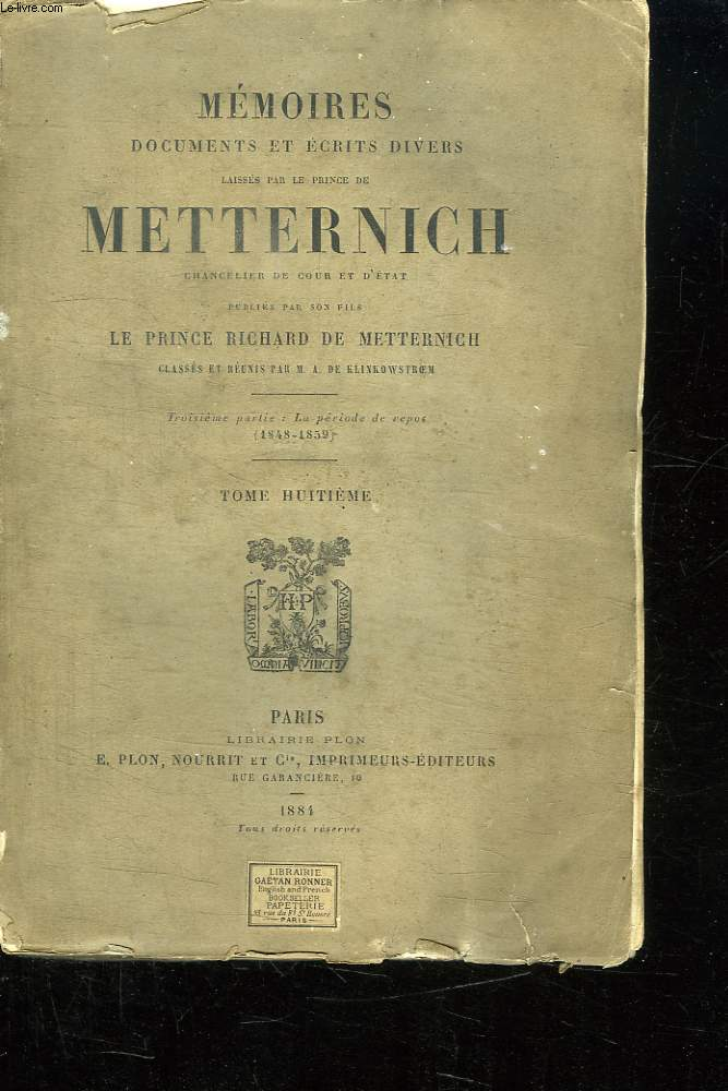MEMOIRES DOCUMENTS ET ECRITS DIVERS LAISSES PAR LE PRINCE DE METTERNICH CHANCELIER DE LA COUR D ETAT TOME 8 DEUXIEME PARTIE LA PERIODE DE REPOS 1848 - 1859.