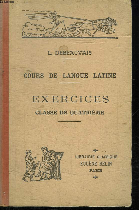 COURS DE LANGUE LATINE A L USAGE DE L ENSEIGNEMENT SECONDAIRE . EXERCICES CLASSE DE QUATRIEME.