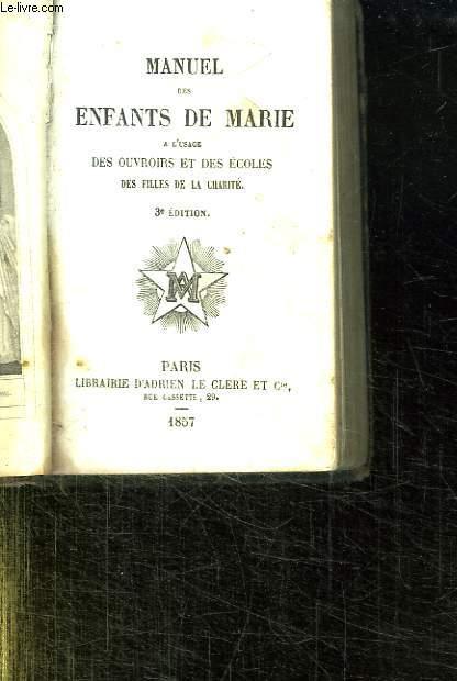 MANUEL DES ENFANTS DE MARIE A L USAGE DES OUVROIRS ET DES ECOLES DES FILLES DE LA CHARITE. 3em EDITION.