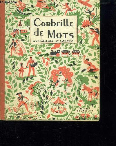 CORBEILLE DE MOTS. METHODE ACTIVE DE VOCABULAIRE ET LANGUAGE. COURS ELEMENTAIRE ET COURS MOYEN CLASSE DE 10e , 9e ET 8e DES LYCEES ET COLLEGES.