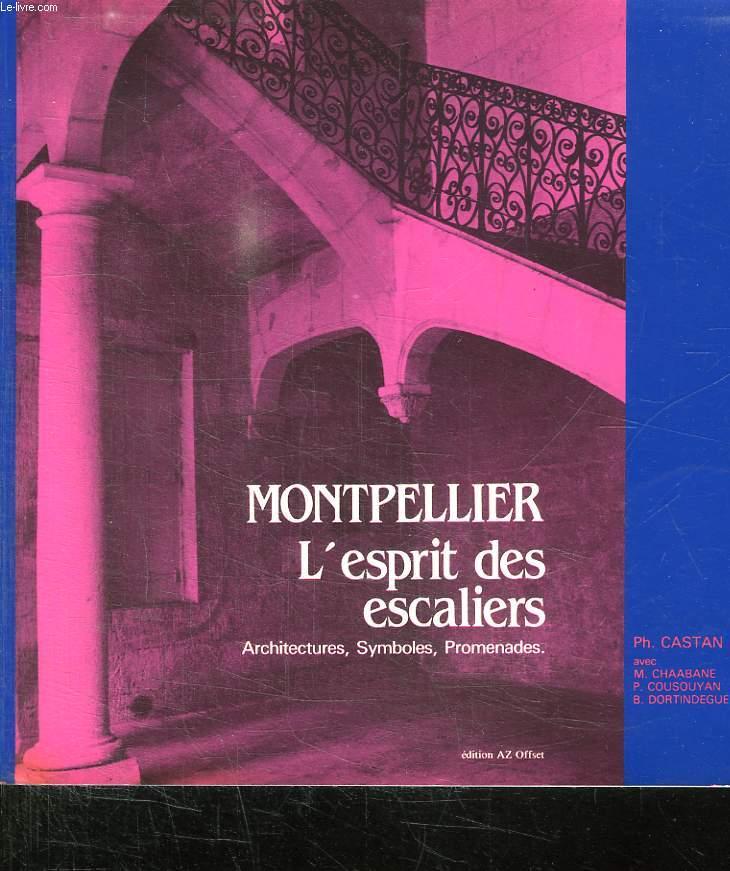MONTPELLIER. L ESPRIT DES ESCALIERS. ARCHITECTURES SYMBOLES PROMENADES.