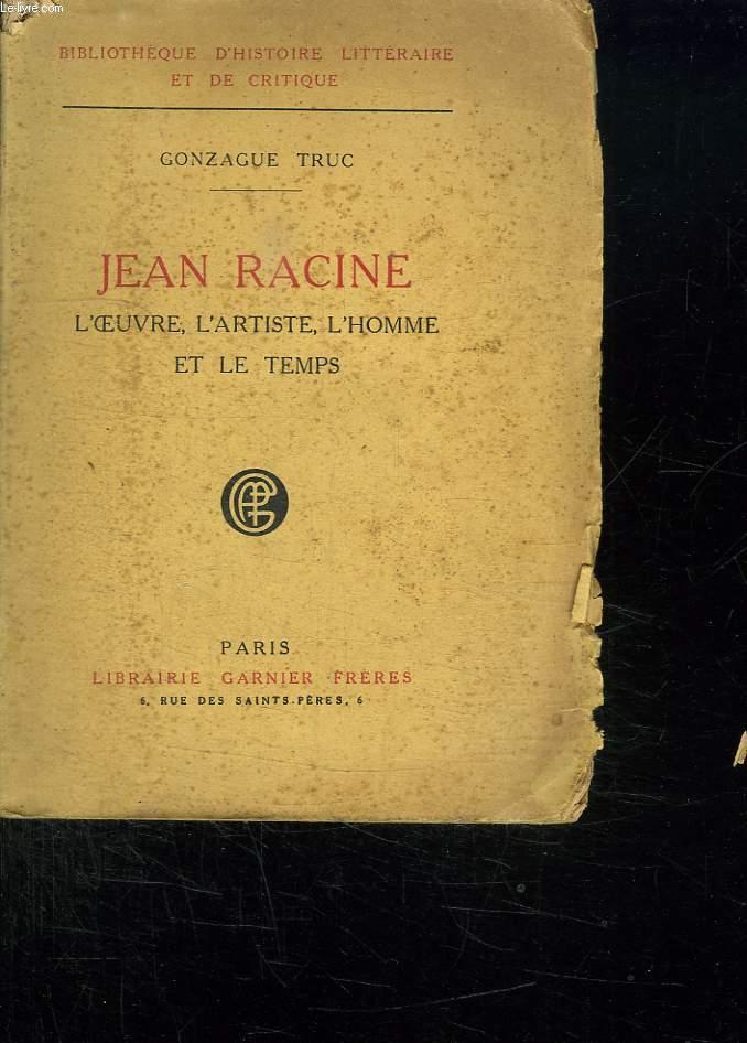 JEAN RACINE. L OEUVRE, L ARTISTE, L HOMME ET LE TEMPS.