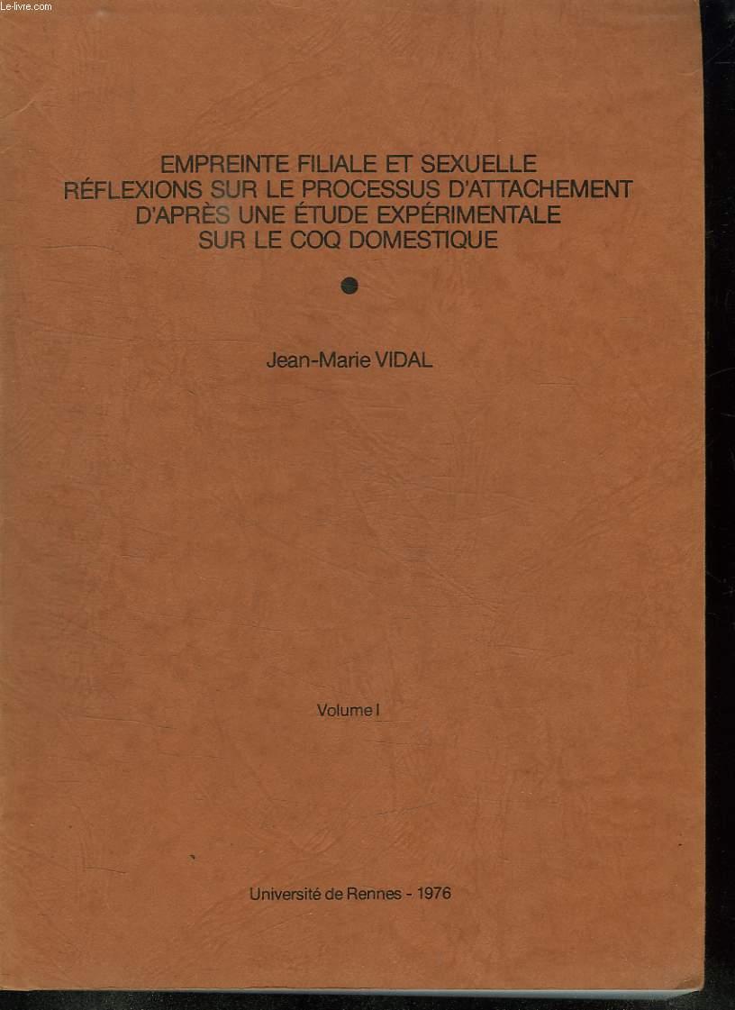 2 VOLUMES. EMPREINTE FILIALE ET SEXUELLE REFLEXIONS SUR LE PROCESSUS D ATTACHEMENT D APRES UNE ETUDE EXPERIMENTALE SUR LE COQ DOMESTIQUE.