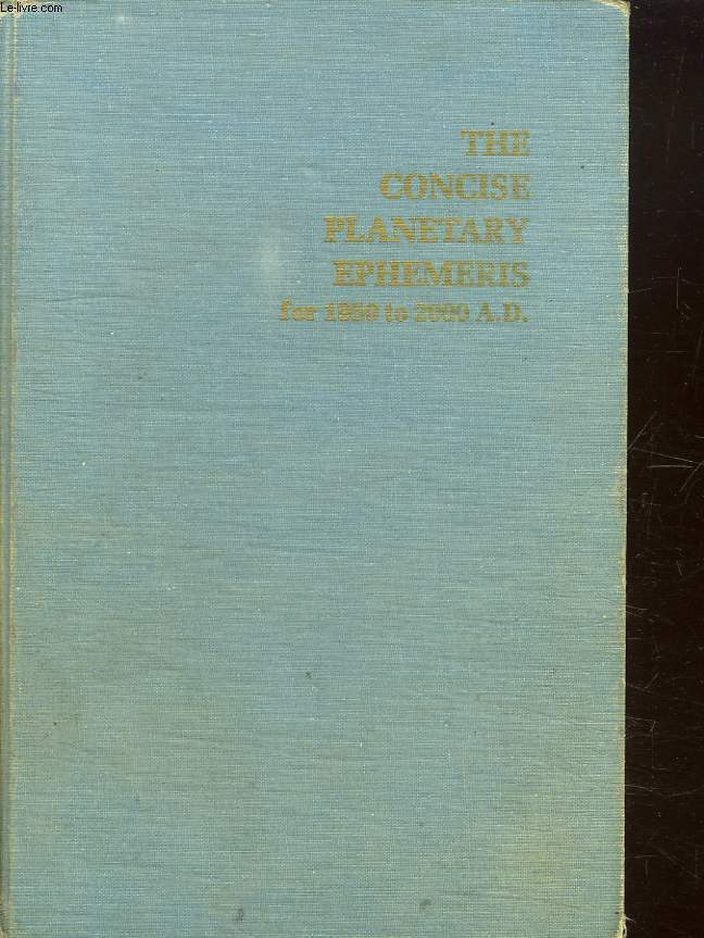 THE CONCISE PLANETARY EPHEMERIS FOR 1950 TO 2000 AD. GIVEN A MIDNIGHT EPHEMERIS TIME IN THE TRUE DECLINATION COORDINATES OF DATE. TEXTE EN ANGLAIS.