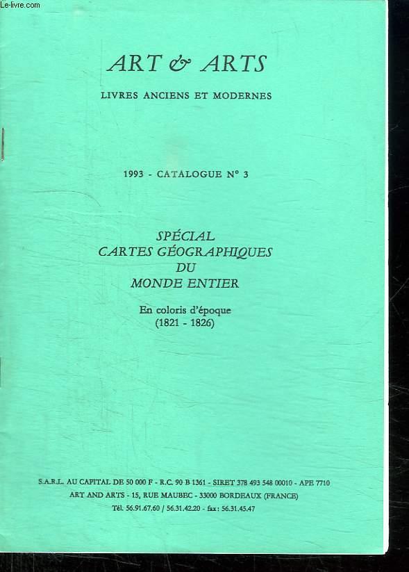 ART ET ARTS LIVRES ANCIENS ET MODERNES. CATALOGUE N° 3. SPECIAL CARTES GEOGRAPHIQUES DU MONDE ENTIER. EN COLORIS D EPOQUE 1821 - 1826.