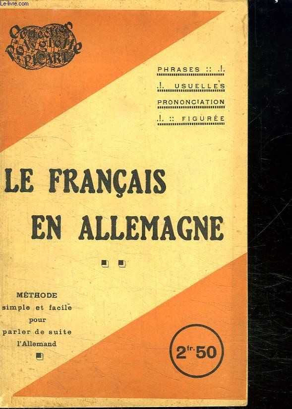 LE FRANCAIS EN ALLEMAND. METHODE SIMPLE ET FACILE POUR PARLER DE SUITE L ALLEMAND. PHRASES USUELLES PRONONCIATION FIGUREE.