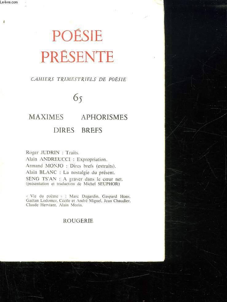 POESIE PRESENTE CAHIERS TRIMESTRIELS DE POESIE N° 65. MAXIMES APHORISMES, DIRES BREFS.