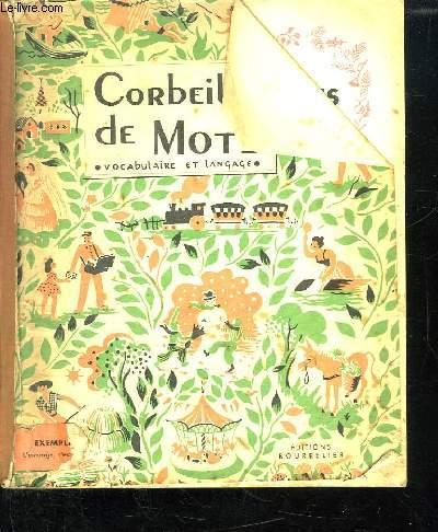 CORBEILLE DE MOTS. METHODE ACTIVE DE VOCABULAIRE ET LANGAGE. COURS ELEMENTAIRE ET COURS MOYEN. CLASSES DE 10e , 9e ET 8e .