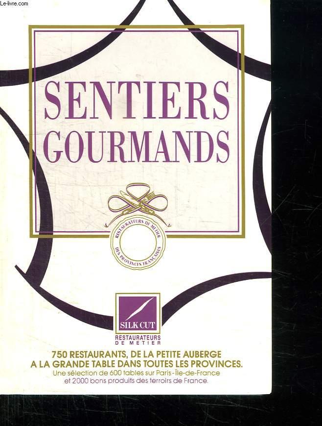 SENTIERS GOURMANDS. 750 RESTAURANTS DE LA PETITE AUBERGE A LA GRANDE TABLE DANS TOUTE LA PROVINCE.