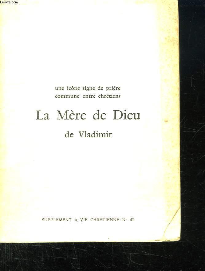 SUPPLEMENT A VIE CHRETIENNE N° 42. UNE ICOLE SIGNE DE PRIERE COMMUNE ENTRE CHRETIENS. LA MERE DE DIEU DE VLADIMIR.