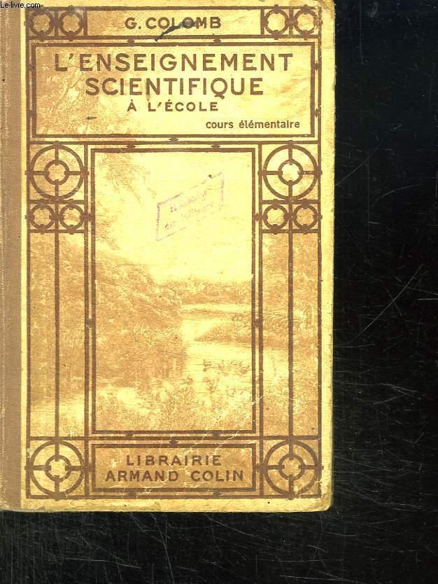 L ENSEIGNEMENT SCIENTIFIQUE A L ECOLE. COURS ELEMENTAIRE.