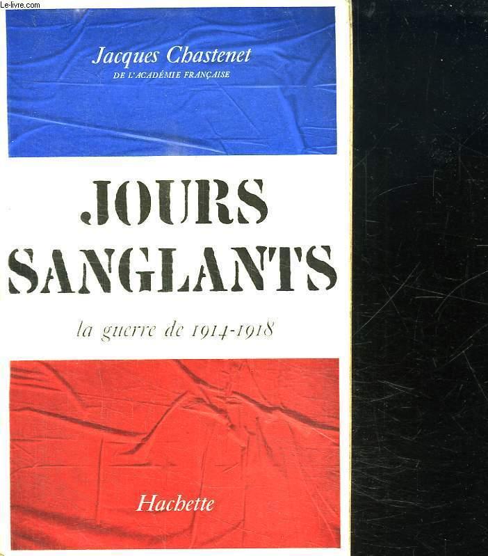 JOURS SANGLANTS LA GUERRE 1914 - 1918.
