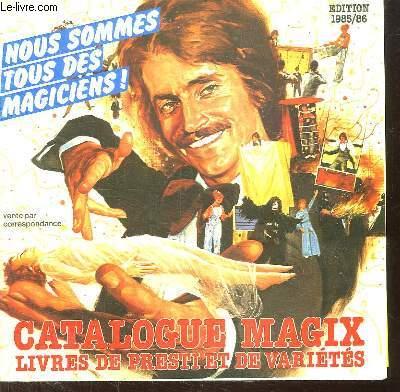 CATALOGUE MAGIX LIVRES DE PRESTI ET DE VARIETES EDITION 1985 - 86. NOUS SOMMES TOUS MAGICIENS.