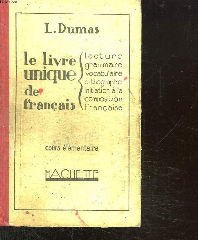 LE LIVRE UNIQUE DE FRANCAIS. COURS ELEMENTAIRE.