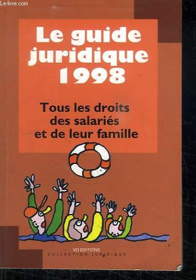 LE GUIDE JURIDIQUE 1998. TOUS LES DROITS DES SALARIES ET DE LEUR FAMILLE.