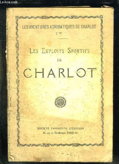 LES AVENTURES ACROBATIQUES DE CHARLOT. LES EXPLOITS SPORTIFS  DE CHARLOT.
