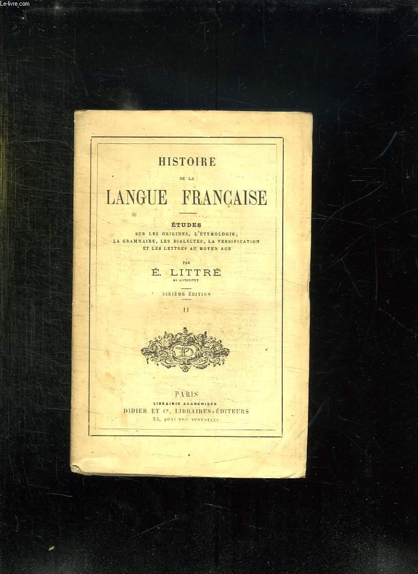 HISTOIRE DE LA LANGUE FRANCAISE. ETUDES SUR LES ORIGINES, L ETYMOLOGIE, LA GRAMMAIRE, LES DIALECTES, LES VERSIFICATION ET LES LETTRES AU MOYEN AGE. TOME 2.