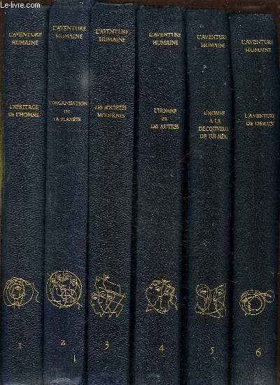 L AVENTURE HUMAINE 6 TOMES. TOME 1: L HERITAGE DE L HOMME. TOME 2: L ORGANISATION DE LA PLANETE. TOME 3: LES SOCIETES MODERNES. TOME 4: L HOMME ET LES AUTRES. TOME 5: L HOMME A LA DECOUVERTE DE LUI MEME. TOME 6: L AVENTURE DE DEMAIN.