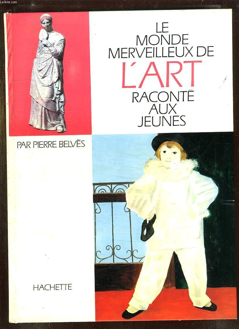 LE MONDE MERVEILLEUX DE L ART RACONTE AUX JEUNES.
