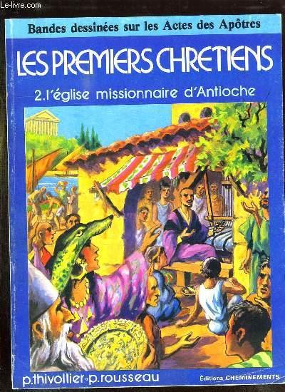 LES PREMIERS CHRETIENS 2em VOLUME. L EGLISE MISSIONNAIRE D ANTIOCHE.