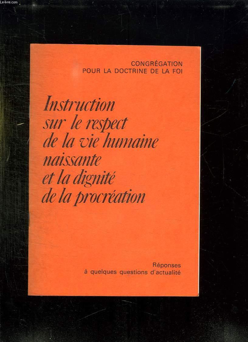 INSTRUCTION SUR LE RESPECT DE LA VIE HUMAINE NAISSANTE ET LA DIGNITE DE LA PROCREATION. REPONSES A QUELQUES QUESTIONS D ACTUALITE.