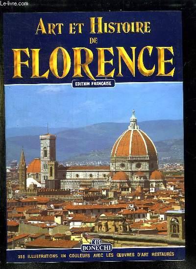 ART ET HISTOIRE DE FLORENCE. LES MUSEES, LES GALERIES, LES EGLISES, LES PALAIS, LES MONUMENTS.