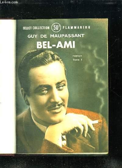 EN 1 TOME: BEL AMI TOME 1 PAR GUY DE MAUPASSANT, BEL AMI TOME II DE GUY DE MAUPASSANT, LA PETITE ROQUE, LES DEMI VIERGES, BOUDDHA VIVANT.