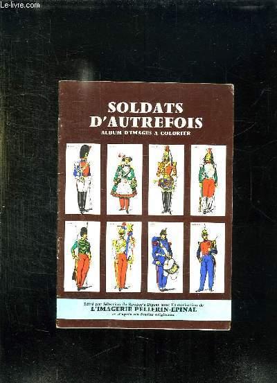 SOLDATS D AUTREFOIS. ALBUM D IMAGES A COLORIER.