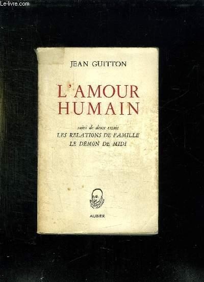 L AMOUR HUMAIN SUIVI DE DEUX ESSAIS SUR LES RELATIONS DE FAMILLE ET SUR LE DEMON DE MIDI.