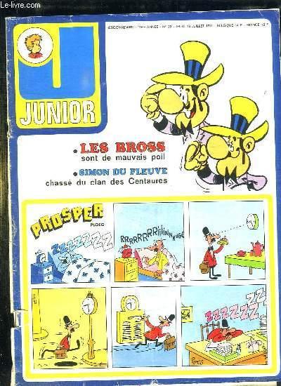 JUNIOR N° 29 DU JEUDI 18 JUILLET 1974. LES BROSS QONT DE MAUVAIS POIL. SIMON DU FLEUVRE CHASSE DU CLA DES CENTURES.