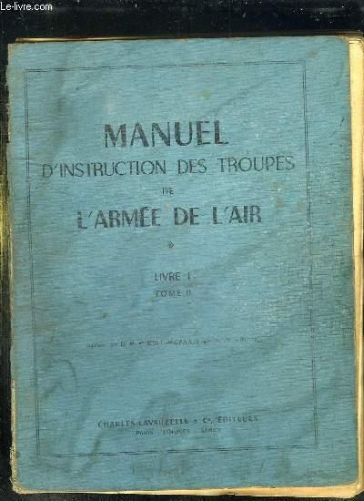 MANUEL D INSTRUCTION DES TROUPES DE L ARMEE DE L AIR LIVRE 1 TOME 2.