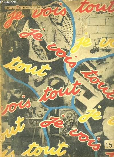 JE VOIS TOUT N° 3 DU 20 FEVRIER 1946. SOMMAIRE: PLUS MEURTIERE QUE LA GUERRE, COMMENT LES PEINTRES PEUVENT ILS TRAVAILLER, VOYAGE ENTRE LES TABLES OU LE DESSIN S ANIME...