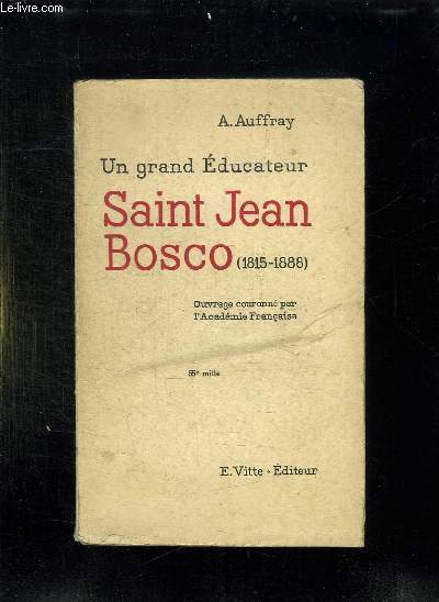UN GRAND EDUCATEUR SAINT JEAN BOSCO 1815 - 1888. 4em EDITION.