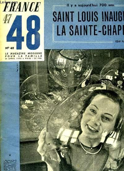 FRANCE 47 - 48  LE MAGAZINE MODERNE DE LA FAMILLE N° 48 DU 25 AVRIL 1948. SOMMAIRE: SAINT LOUIS INAUGURAIT LA SAINTE CHAPELLE, PUISSANCE DE L URSS, LE LEGAT DU PAPE CONSACRAIT LA CHAPELLE...