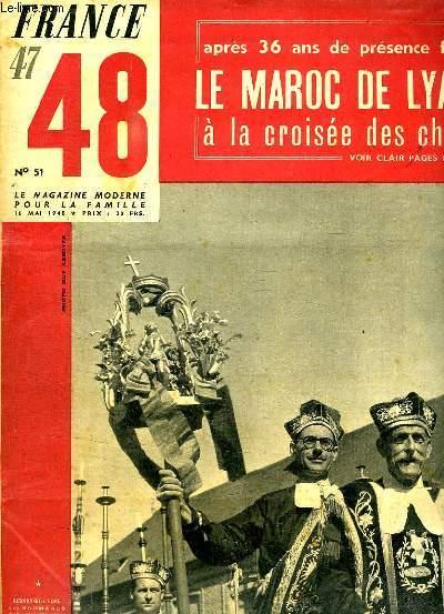 FRANCE 47 - 48 LE MAGAZINE MODERNE DE LA FAMILLE N° 51 DU 18 MAI 1948. SOMMAIRE: LE MAROC DE LYAUTEY A LA CROISEE DES CHEMINS, LES CHARITONS TIENDRONS DEMAIN LES SOLENNELLES ASSISES A BERNAY DE L EURE, L ELECTRICITE DE FRANCE N EST PAS BON PRINCE...