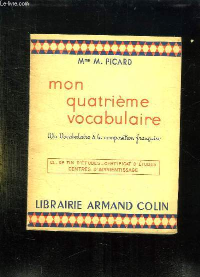 Mon quatrieme vocabulaire. du vocabulaire a la composition francaise. picard m.