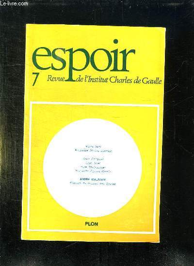 ESPOIR N° 7. REVUE DE L INSTITUT CHARLES DE GAULLE. SOMMAIRE: MARIE NOEL PRINCESSE MARTHE BIBESCO, ALAIN CONSTANT, LEON NOEL, PERE BRUCKBERGER...