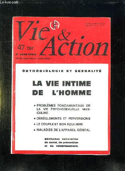 VIE ET ACTION N° HORS SERIE. SOMMAIRE: ORTHOBIOLOGIE ET SEXUALITE, LA VI INTIME DE L HOMME, PROBLEMES FONDAMENTAUX DE LA VIE PSYCHOSEXUELLE MASCULINE...