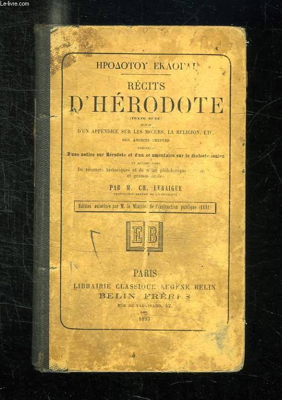 RECITS D HERODOTE. TEXTE GREC PRECEDES D UN COMMENTAIRE SUR LE DIALECTE IONIEN ET ACCOMPAGNES DE NOTES HISTORIQUES , LITTERAIRES ET GRAMMATICALES PAR LEBAIGUE M CH.