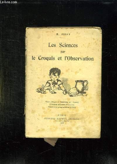 LES SCIENCES PAR LE CROQUIS ET L OBSERVATION. COURS MOYEN ET SUPERIEUR 1er ANNEE. CERTIFICAT D ETUDES PRIMAIRES NOUVEAUX PROGRAMMES 1938.