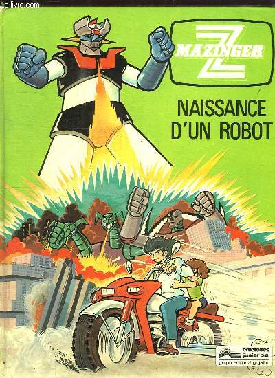 MAZINGER. NAISSANCE D UN ROBOT.