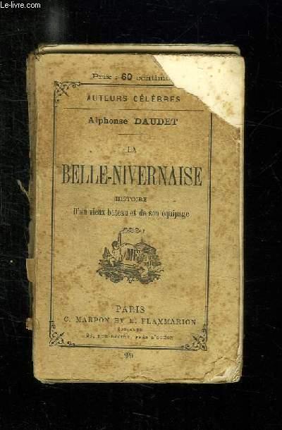 LA BELLE NIVERNAISE. HISTOIRE D UN VIEUX BATEAU ET DE SON EQUIPAGE.
