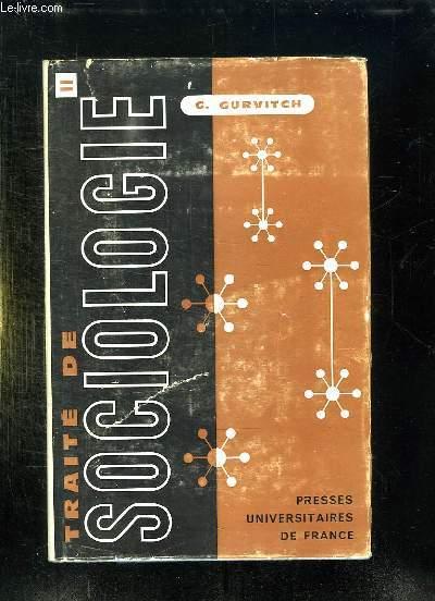 TRAITE DE SOCIOLOGIE TOME 2: PROBLEME DE SOCIOLOGIE POLITIQUE, SOCIOLOGIE DES OEUVRES DE CIVILISATION, PROBLEMES DE SOCIOLOGIE DE PSYCHOLOGIE COLLECTIVE ET DE PSYCHOLOGIE SOCIALE, PROBLEMES DU RAPPORT ENTRE SOCIETES HISTORIQUES. 2em EDITION.